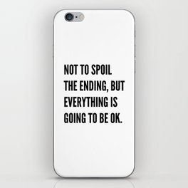 NOT TO SPOIL THE ENDING, BUT EVERYTHING IS GOING TO BE OK iPhone Skin