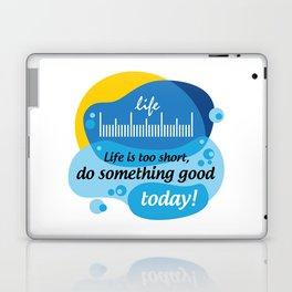 Life is too short, do something good today! [Digital Art by Hadavi Artworks] Laptop & iPad Skin