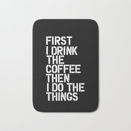 First I Drink the Coffee Then I Do The Things black and white bedroom poster home wall decor canvas Bath Mat