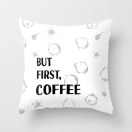 But First, Coffee - Caffeine Addicts Unite! Throw Pillow