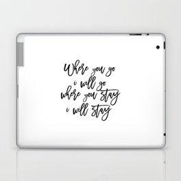 Printable Art,Bible Verse,RUTH 1:16 Where You Go I Will Go,Scripture Art,Bible Cover,Inspirational Q Laptop & iPad Skin