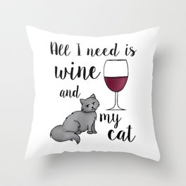 All I need is Wine and My Cat Throw Pillow