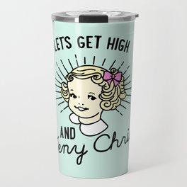 Let's Get High and Deny Christ Travel Mug