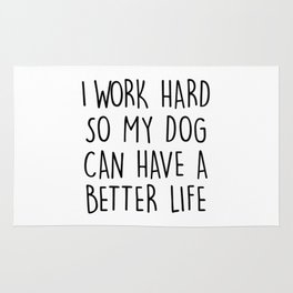 I WORK HARD SO MY DOG CAN HAVE A BETTER LIFE Rug