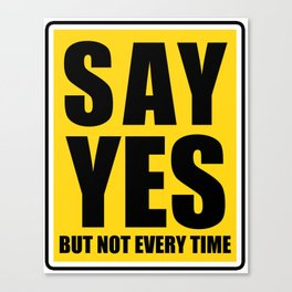 Say Yes But Not Every Time Street Sign - Pop Culture Canvas Print