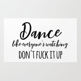 dance like everyone's watching, don't fuck it up Rug