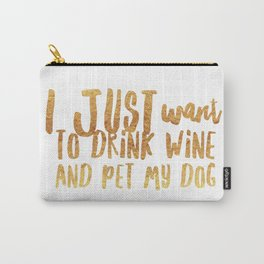 I Just Want to Drink Wine and Pet My Dog in Gold Carry-All Pouch