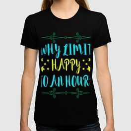 """Awesome and cool design tee made specially for you with text """"Why Limit Happy To An Hour"""" T-shirt"""