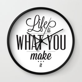 Life is what you make it Wall Clock