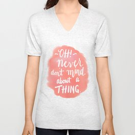 Don't Mind About A Thing Unisex V-Neck