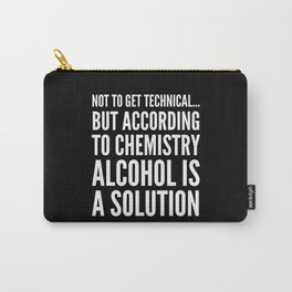 NOT TO GET TECHNICAL BUT ACCORDING TO CHEMISTRY ALCOHOL IS A SOLUTION (Black & White) Carry-All Pouch