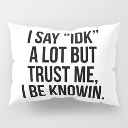 """I say """"idk"""" a lot but trust me, i be knowin Pillow Sham"""