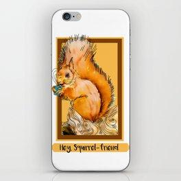 Hey squirrel friend iPhone Skin