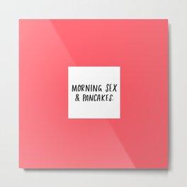 Morning Sex & Pancakes - by Laura Tubb Metal Print