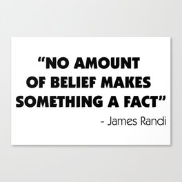 No Amount of Belief Makes Something a Fact - James Randi Canvas Print