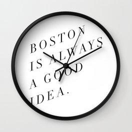 Boston is Always a Good Idea Wall Clock
