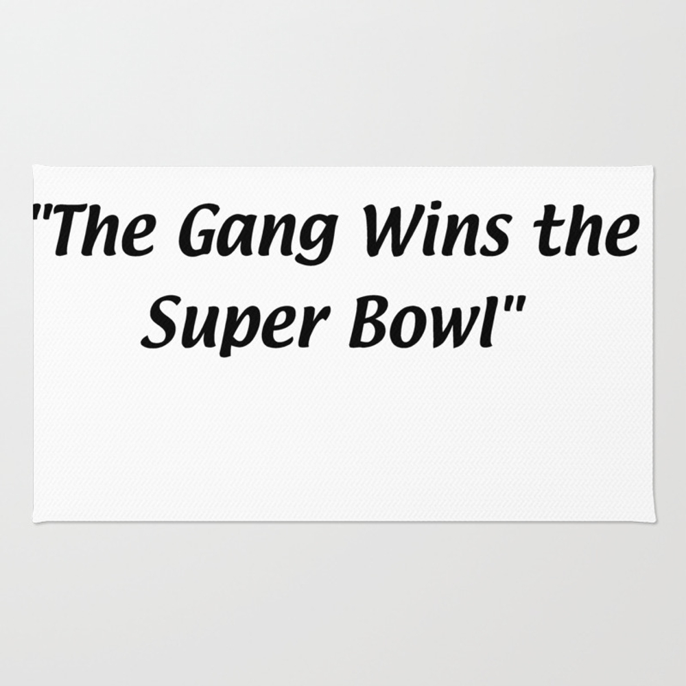The Gang Wins The Super Bowl Rug by Sweety18 RUG8728203