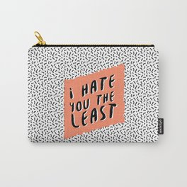 I hate you the least Carry-All Pouch
