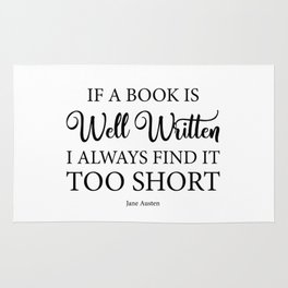 If a book is well written I always find it too short. Jane Austen Bookish Quote. Rug