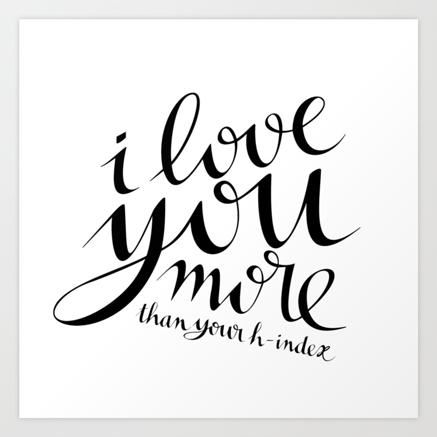 I Love You More Than Your H Index Art Print By Alphaangle Society6