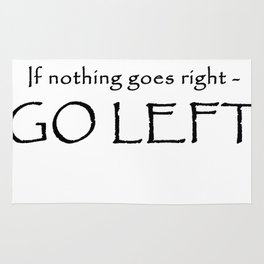 If nothing goes right - Go left Rug