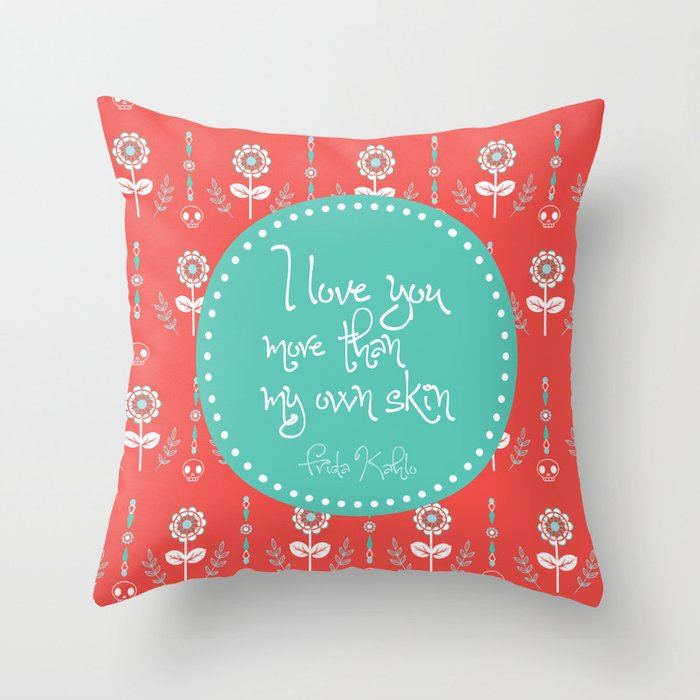 I love you more than my own skin. -Frida Kahlo Throw Pillow