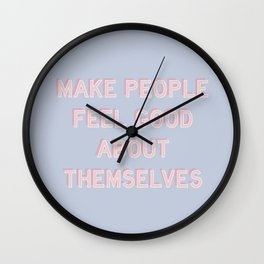 MAKE PEOPLE FEEL GOOD ABOUT THEMSELVES Wall Clock