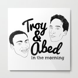 Troy & Abed In The Morning! - Community Metal Print