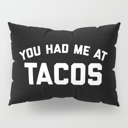 Had Me At Tacos Funny Quote Pillow Sham