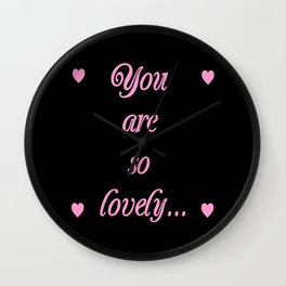 you are so lovely-love,beauty,gorgeous,romantic,compliment,self-esteem,beautiful,women,girly,lovely Wall Clock