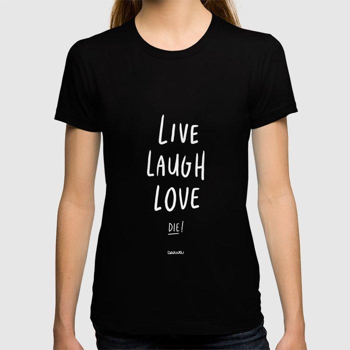 Live Laugh Love... Die! - White T-shirt