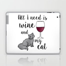 All I need is Wine and My Cat Laptop & iPad Skin