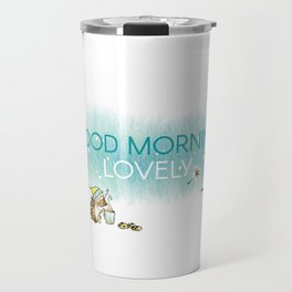Good Morning Lovely Travel Mug