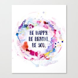 Be Happy. Be Bright. Be You - Watercolor Canvas Print