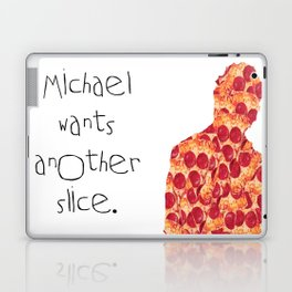 Michael Wants Another Slice Laptop & iPad Skin