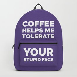 Coffee Helps Me Tolerate Your Stupid Face (Ultra Violet) Backpack