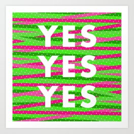 Yes Yes Yes Art Print