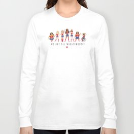 We Are All Wonderwomen! Long Sleeve T-shirt
