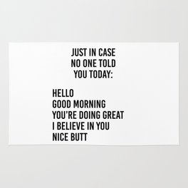 Just in case no one told you today: hello / good morning / you're doing great / I believe in you Rug