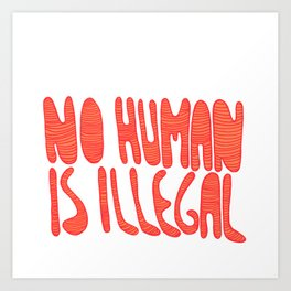 No human is illegal Art Print