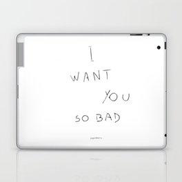 I want you so bad Laptop & iPad Skin