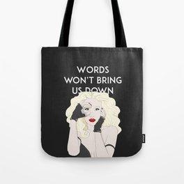 Words won't bring us down Tote Bag