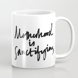 Motherhood Is Sanctifying Coffee Mug