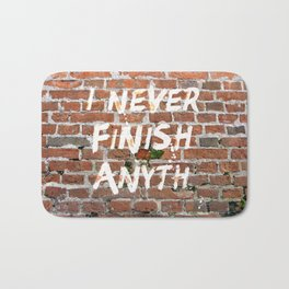 I never finish any… Bath Mat