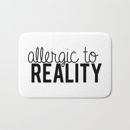 Allergic to reality. Bath Mat