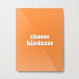 choose kindness Metal Print