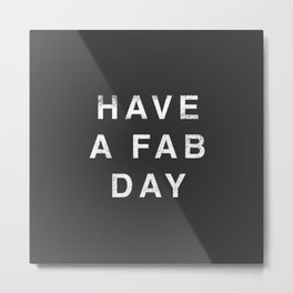 Have A Fab Day Metal Print