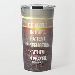 Be Joyful In Hope, Patient In Affliction, Faithful In Prayer - Romans 12:12 - Bible Quote - Inspirat Travel Mug