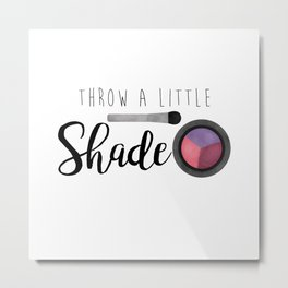 Throw A Little Shade Metal Print