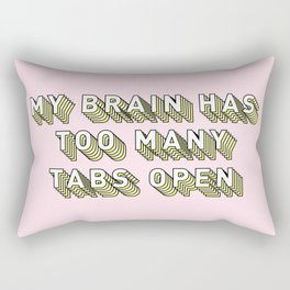 My Brain Has Too Many Tabs Open - Typography Design Rectangular Pillow